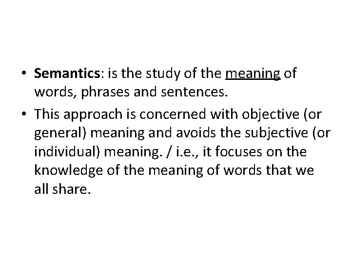 • Semantics: is the study of the meaning of words, phrases and sentences.
