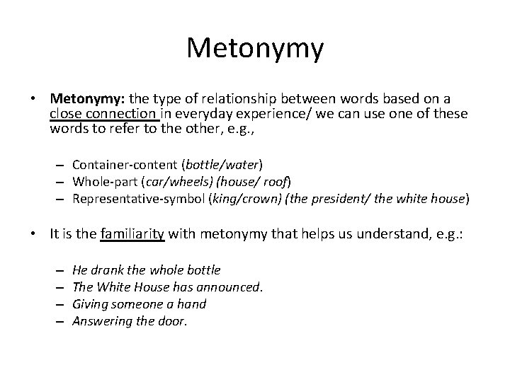 Metonymy • Metonymy: the type of relationship between words based on a close connection