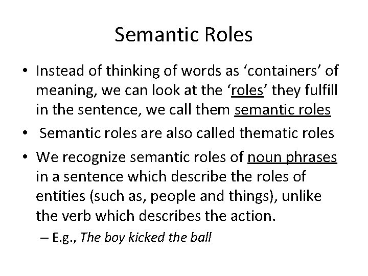 Semantic Roles • Instead of thinking of words as 'containers' of meaning, we can