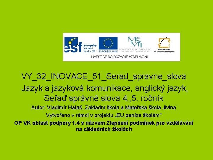 VY_32_INOVACE_51_Serad_spravne_slova Jazyk a jazyková komunikace, anglický jazyk, Seřaď správně slova 4. , 5. ročník