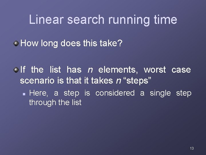 Linear search running time How long does this take? If the list has n