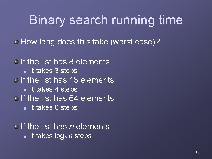Binary search running time How long does this take (worst case)? If the list