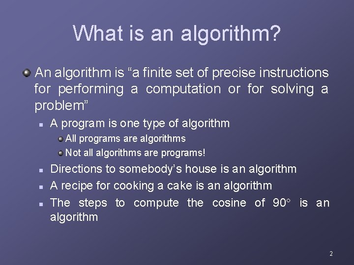"""What is an algorithm? An algorithm is """"a finite set of precise instructions for"""