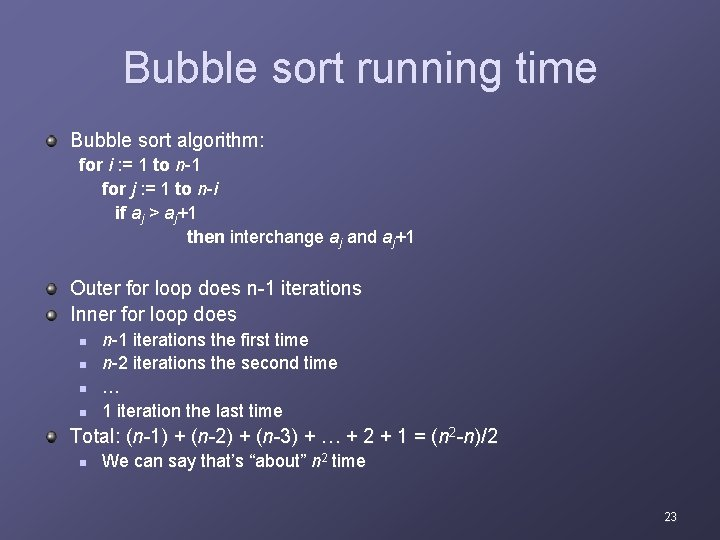 Bubble sort running time Bubble sort algorithm: for i : = 1 to n-1