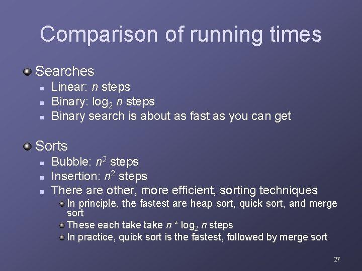 Comparison of running times Searches n n n Linear: n steps Binary: log 2