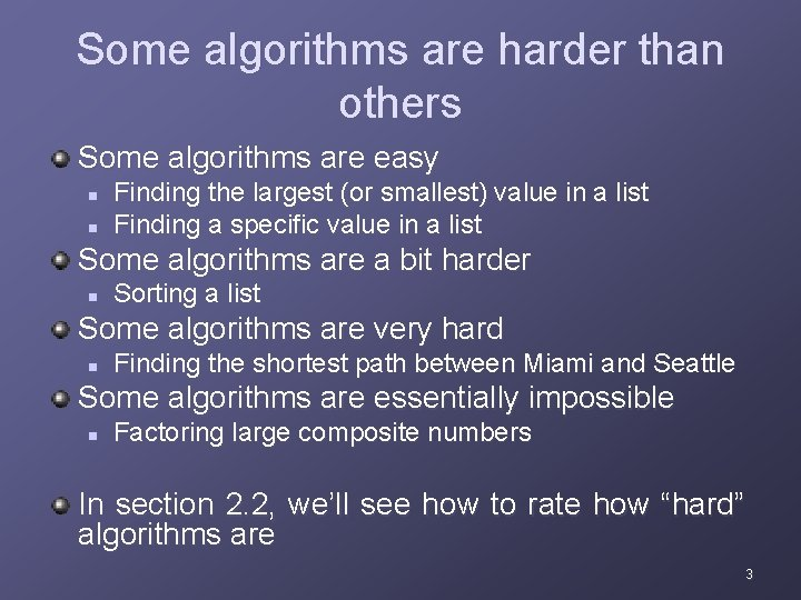 Some algorithms are harder than others Some algorithms are easy n n Finding the