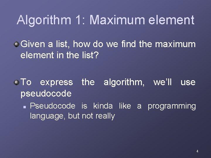 Algorithm 1: Maximum element Given a list, how do we find the maximum element