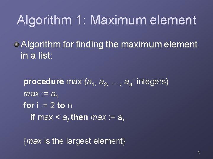 Algorithm 1: Maximum element Algorithm for finding the maximum element in a list: procedure