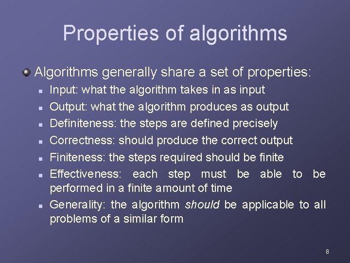 Properties of algorithms Algorithms generally share a set of properties: n n n n