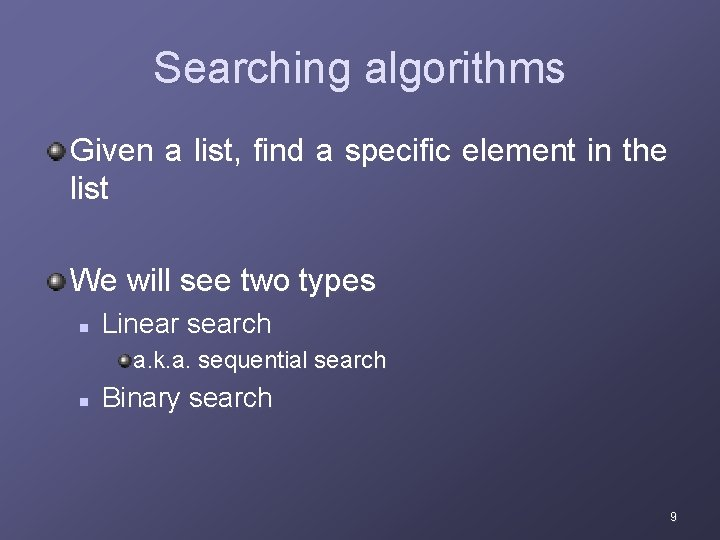 Searching algorithms Given a list, find a specific element in the list We will