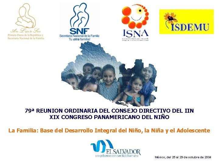 79ª REUNION ORDINARIA DEL CONSEJO DIRECTIVO DEL IIN XIX CONGRESO PANAMERICANO DEL NIÑO La