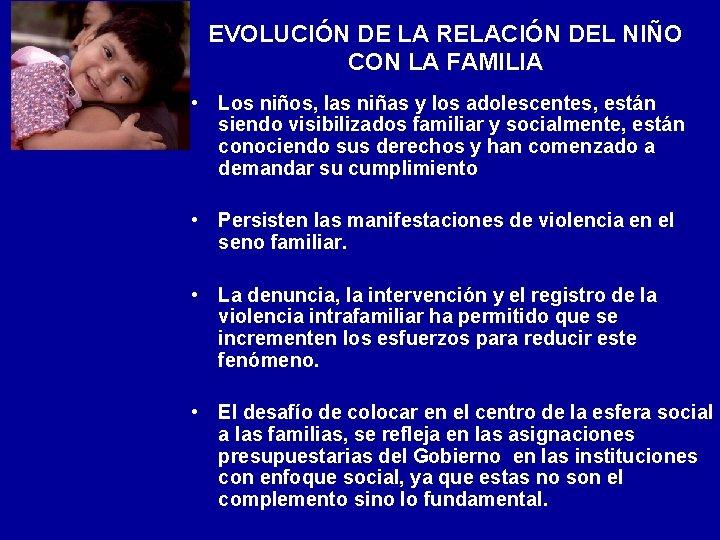 EVOLUCIÓN DE LA RELACIÓN DEL NIÑO CON LA FAMILIA • Los niños, las niñas