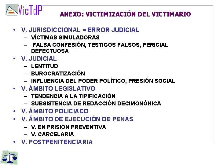 ANEXO: VICTIMIZACIÓN DEL VICTIMARIO • V. JURISDICCIONAL = ERROR JUDICIAL – VÍCTIMAS SIMULADORAS –
