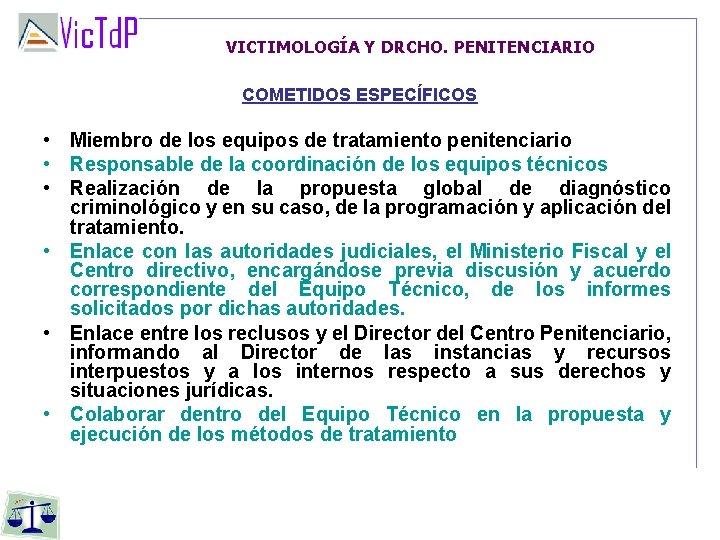 VICTIMOLOGÍA Y DRCHO. PENITENCIARIO COMETIDOS ESPECÍFICOS • Miembro de los equipos de tratamiento penitenciario