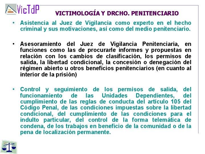 VICTIMOLOGÍA Y DRCHO. PENITENCIARIO • Asistencia al Juez de Vigilancia como experto en el