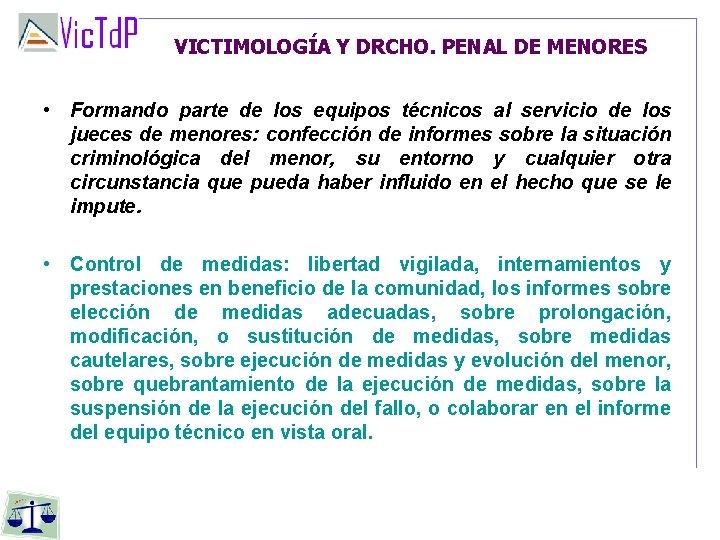VICTIMOLOGÍA Y DRCHO. PENAL DE MENORES • Formando parte de los equipos técnicos al