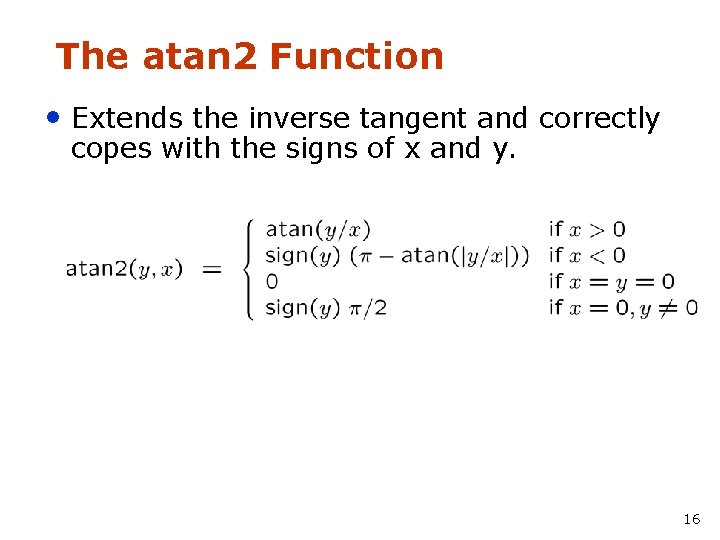 The atan 2 Function • Extends the inverse tangent and correctly copes with the