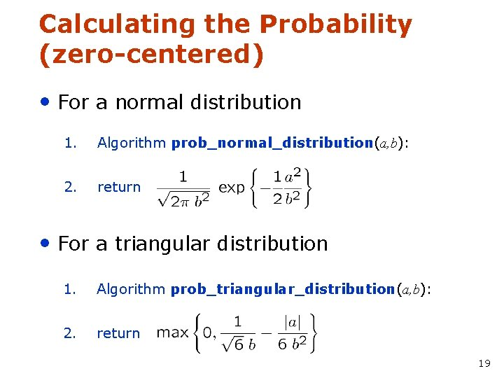 Calculating the Probability (zero-centered) • For a normal distribution 1. Algorithm prob_normal_distribution(a, b): 2.