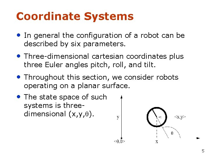 Coordinate Systems • In general the configuration of a robot can be described by