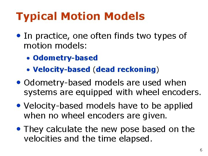 Typical Motion Models • In practice, one often finds two types of motion models:
