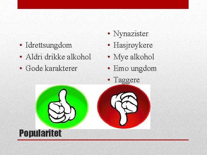 • Idrettsungdom • Aldri drikke alkohol • Gode karakterer Popularitet • • •