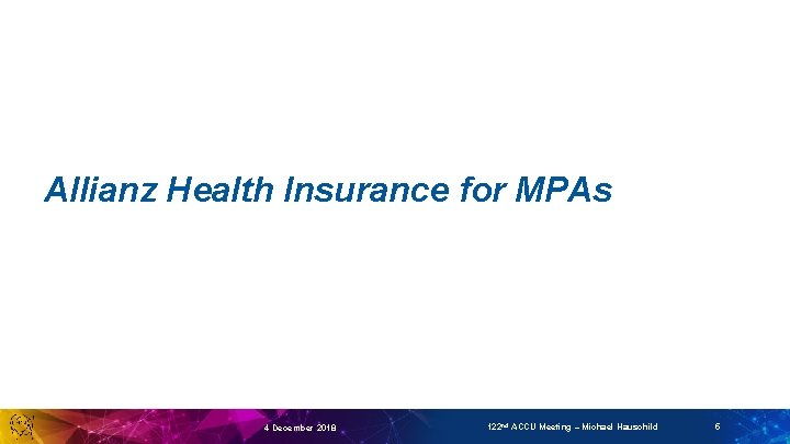 Allianz Health Insurance for MPAs 4 December 2018 122 nd ACCU Meeting – Michael