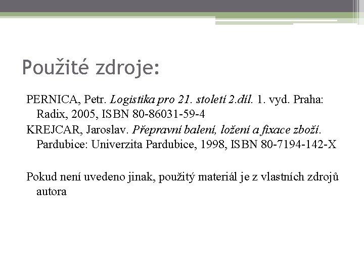 Použité zdroje: PERNICA, Petr. Logistika pro 21. století 2. díl. 1. vyd. Praha: Radix,