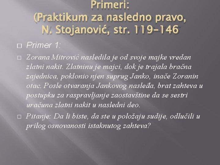 Primeri: (Praktikum za nasledno pravo, N. Stojanović, str. 119 -146 � � � Primer