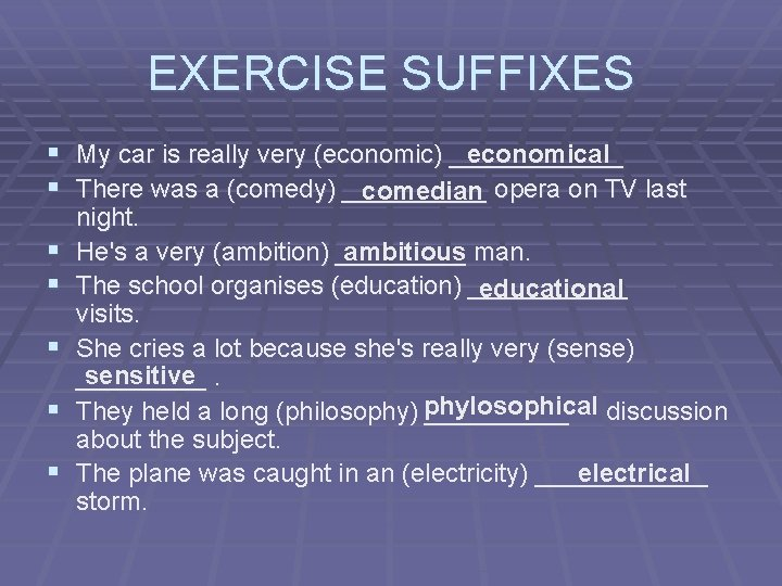 EXERCISE SUFFIXES economical § My car is really very (economic) ______ § There was