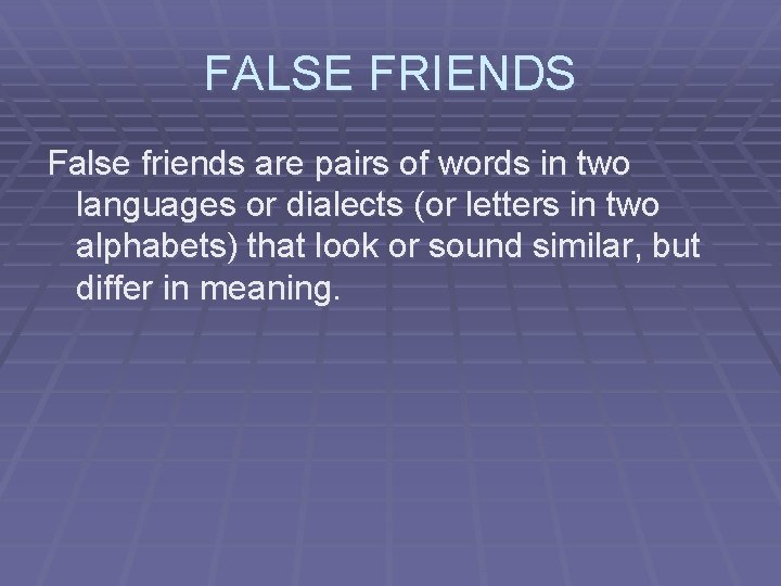 FALSE FRIENDS False friends are pairs of words in two languages or dialects (or