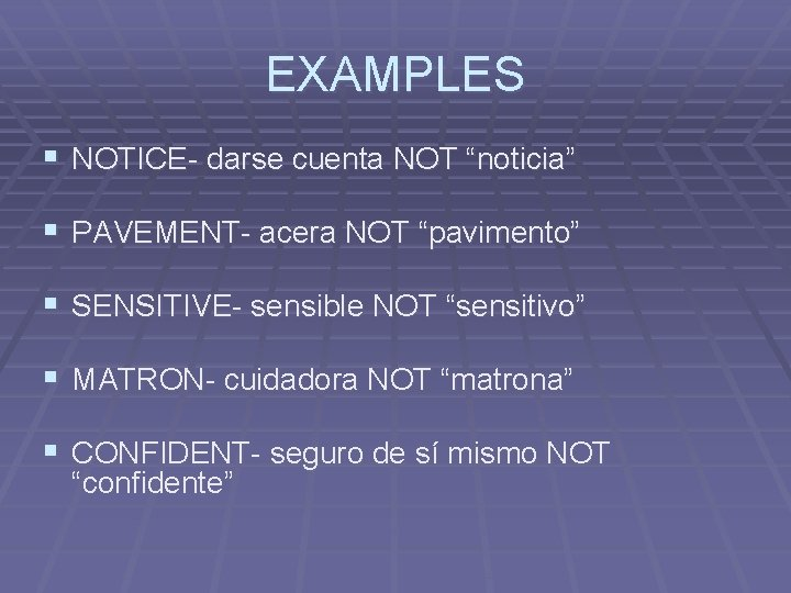 "EXAMPLES § NOTICE- darse cuenta NOT ""noticia"" § PAVEMENT- acera NOT ""pavimento"" § SENSITIVE-"