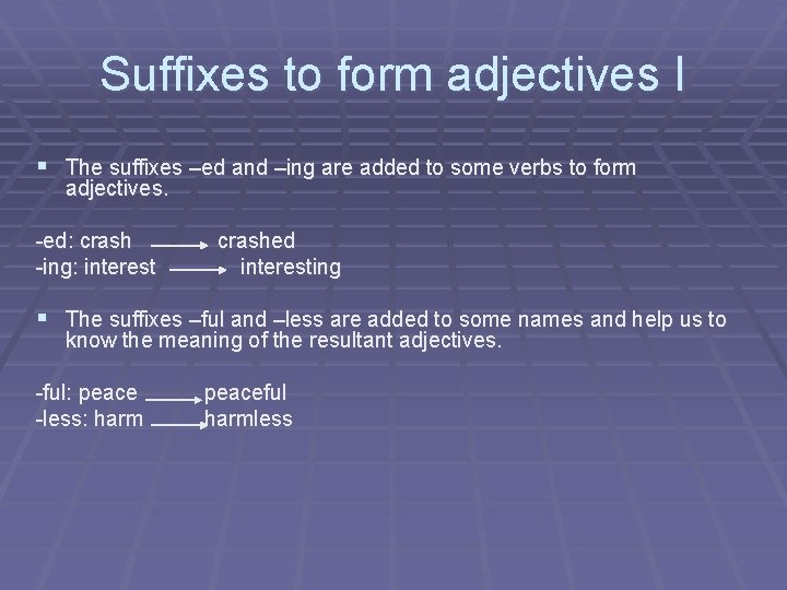 Suffixes to form adjectives I § The suffixes –ed and –ing are added to