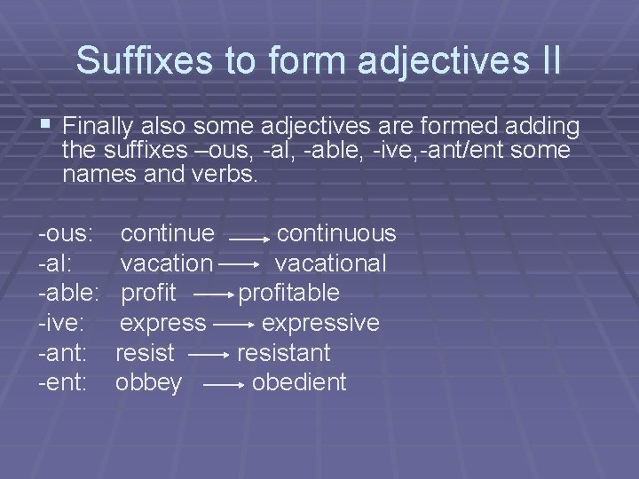 Suffixes to form adjectives II § Finally also some adjectives are formed adding the