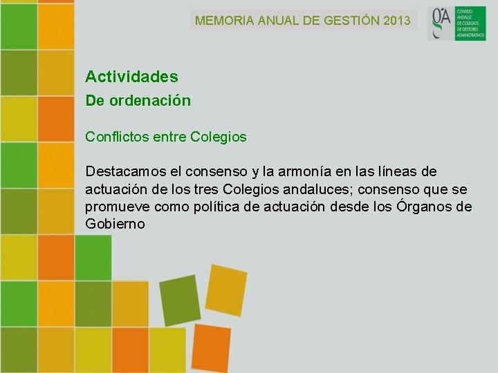 MEMORIA ANUAL DE GESTIÓN 2013 Actividades De ordenación Conflictos entre Colegios Destacamos el consenso