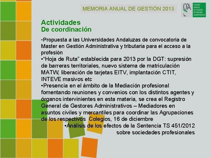 MEMORIA ANUAL DE GESTIÓN 2013 Actividades De coordinación • Propuesta a las Universidades Andaluzas