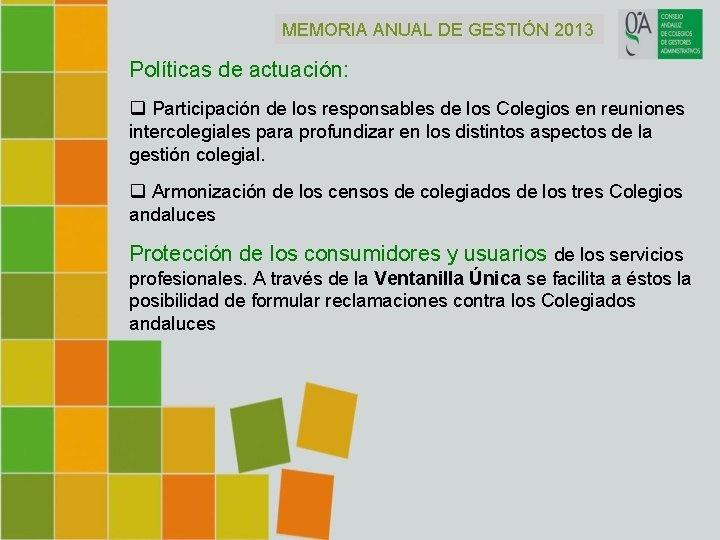 MEMORIA ANUAL DE GESTIÓN 2013 Políticas de actuación: q Participación de los responsables de