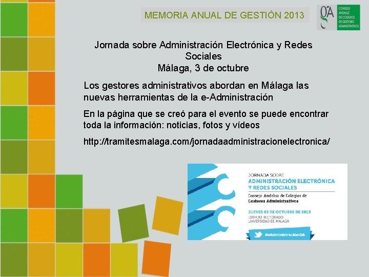 MEMORIA ANUAL DE GESTIÓN 2013 Jornada sobre Administración Electrónica y Redes Sociales Málaga, 3