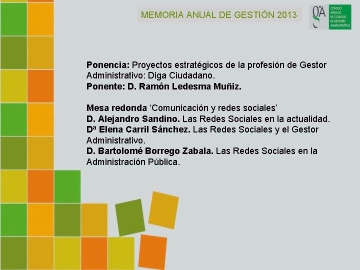 MEMORIA ANUAL DE GESTIÓN 2013 Ponencia: Proyectos estratégicos de la profesión de Gestor Administrativo: