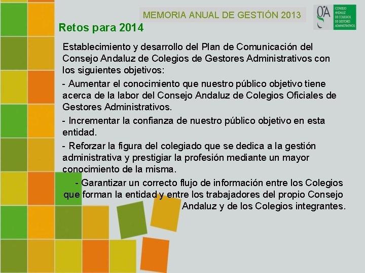 MEMORIA ANUAL DE GESTIÓN 2013 Retos para 2014 Establecimiento y desarrollo del Plan de