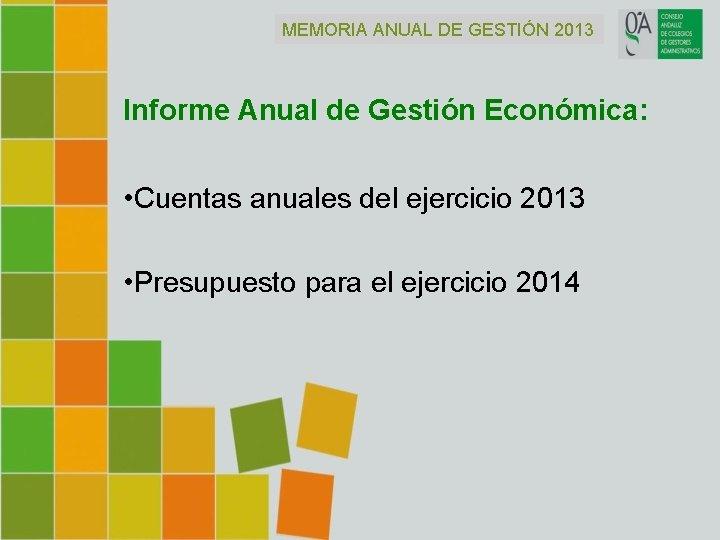 MEMORIA ANUAL DE GESTIÓN 2013 Informe Anual de Gestión Económica: • Cuentas anuales del