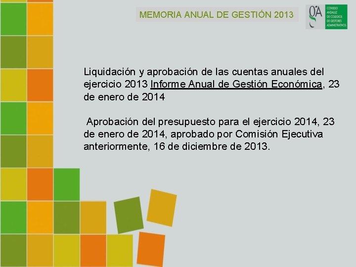 MEMORIA ANUAL DE GESTIÓN 2013 Liquidación y aprobación de las cuentas anuales del ejercicio