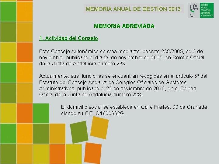 MEMORIA ANUAL DE GESTIÓN 2013 MEMORIA ABREVIADA 1. Actividad del Consejo Este Consejo Autonómico