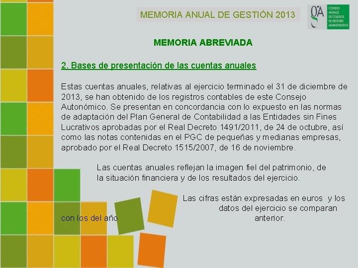 MEMORIA ANUAL DE GESTIÓN 2013 MEMORIA ABREVIADA 2. Bases de presentación de las cuentas
