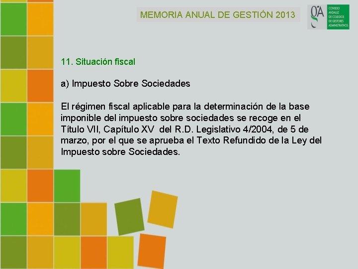 MEMORIA ANUAL DE GESTIÓN 2013 11. Situación fiscal a) Impuesto Sobre Sociedades El régimen