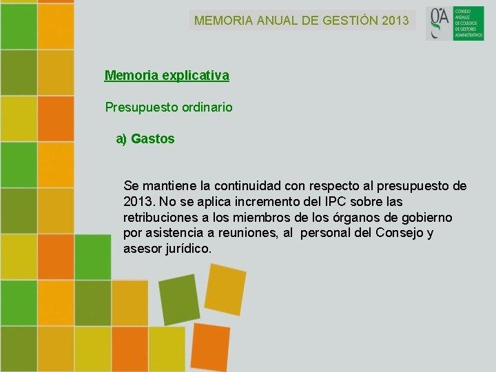 MEMORIA ANUAL DE GESTIÓN 2013 Memoria explicativa Presupuesto ordinario a) Gastos Se mantiene la