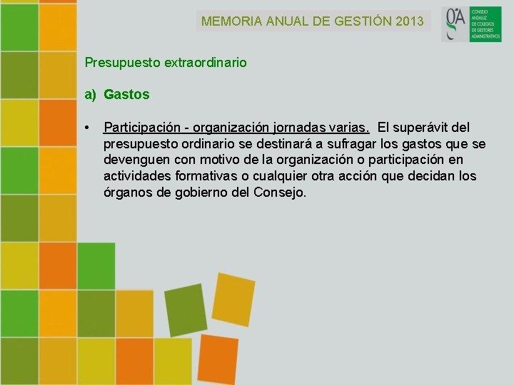MEMORIA ANUAL DE GESTIÓN 2013 Presupuesto extraordinario a) Gastos • Participación - organización jornadas
