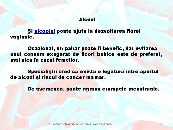 Alcool Şi alcoolul poate ajuta la dezvoltarea florei vaginale. Ocazional, un pahar poate fi