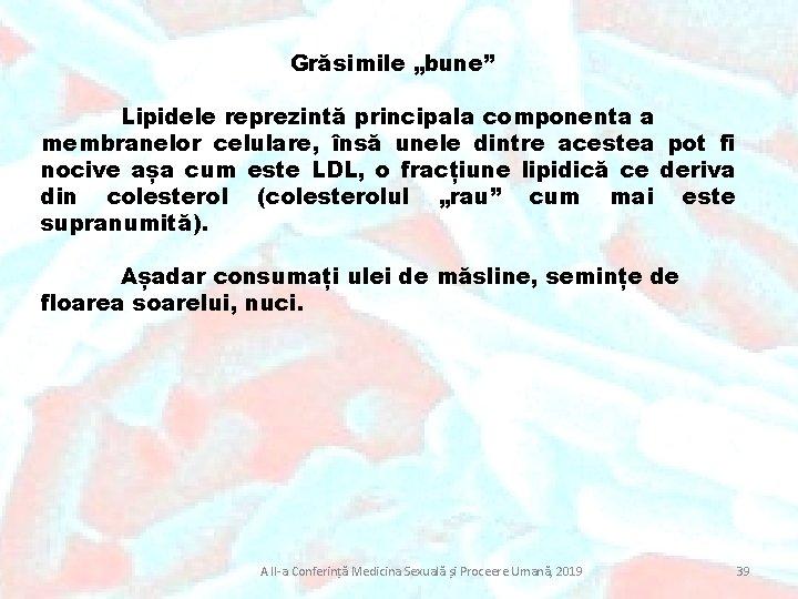 """Grăsimile """"bune"""" Lipidele reprezintă principala componenta a membranelor celulare, însă unele dintre acestea pot"""