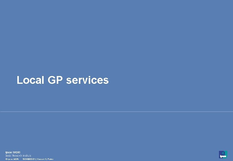 Local GP services 14 © Ipsos MORI 18 -042653 -01   Version 1  