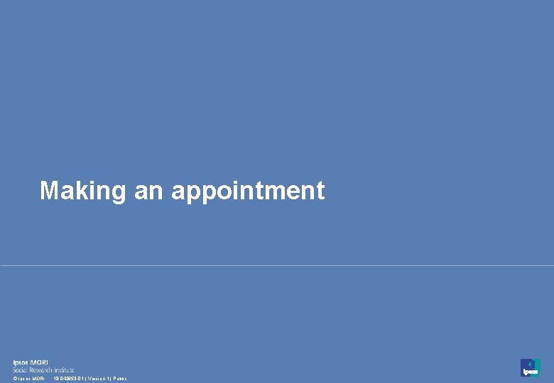 Making an appointment 27 © Ipsos MORI 18 -042653 -01   Version 1  